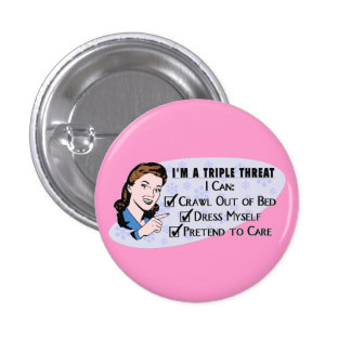 Funny Retro 50's Sarcastic Woman: Triple Threat Pinback Button