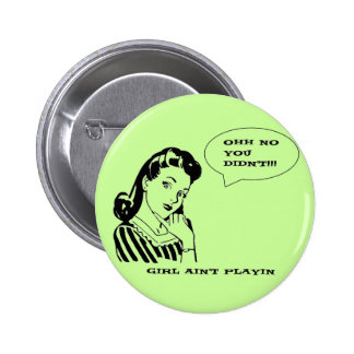 Funny Retro Vintage No You Didnt Girl Button