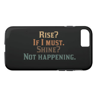 Funny Rise and Shine? iPhone 8/7 Case