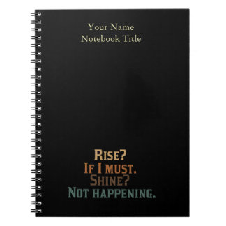 Funny Rise and Shine Spiral Note Book