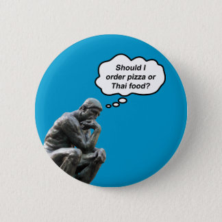 Funny Rodin Thinker Statue - Pizza or Thai Food? Pinback Button