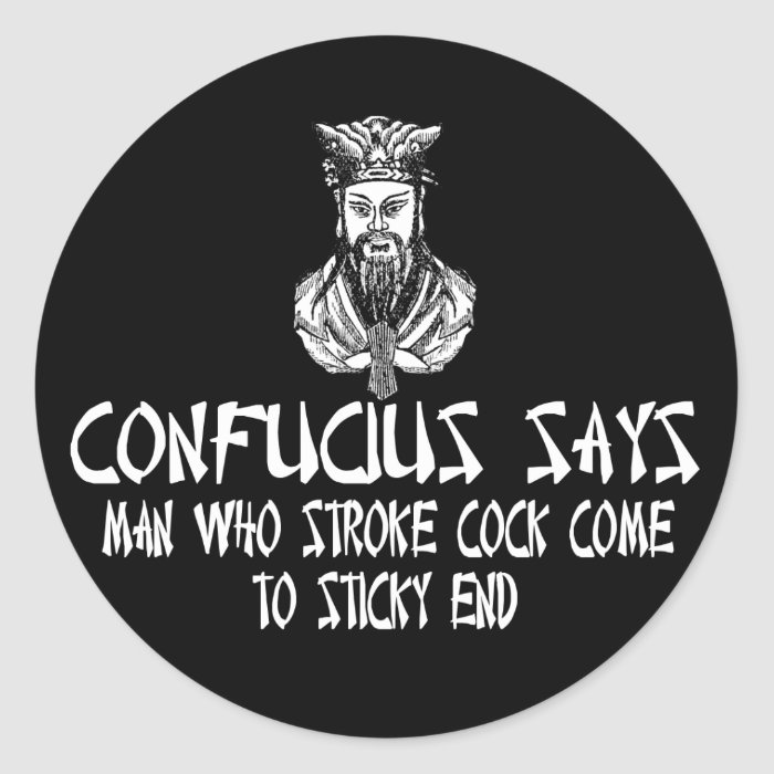 Funny rude Confucius slogan Classic Round Sticker