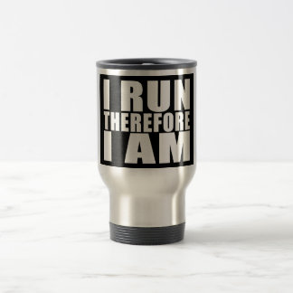 Funny Runners Quotes Jokes I Run Therefore I am Mugs