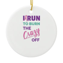 Funny Running I Run To Burn The Crazy Off Ceramic Ornament