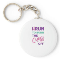 Funny Running I Run To Burn The Crazy Off Keychain