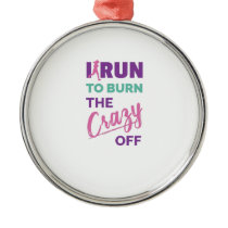 Funny Running I Run To Burn The Crazy Off Metal Ornament