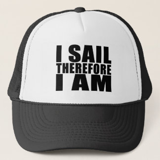 Funny Sailors : I Sail Therefore I Am Trucker Hat