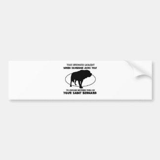 Funny saint bernard designs bumper sticker