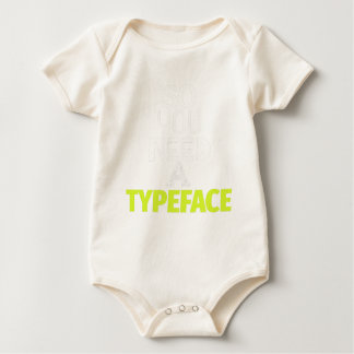 Funny Sarcastic So You Need a Typeface Typography Baby Bodysuit