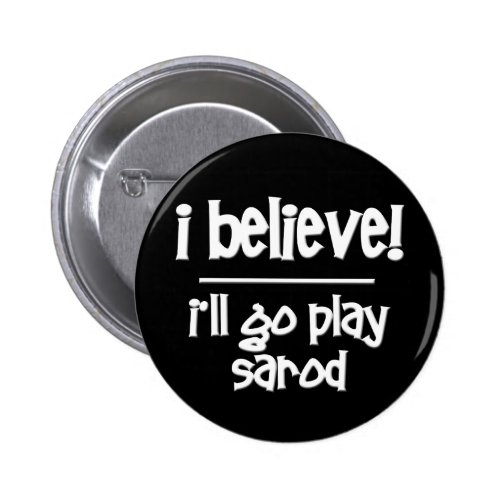 I Believe I'll Go Play Sarod Round Button