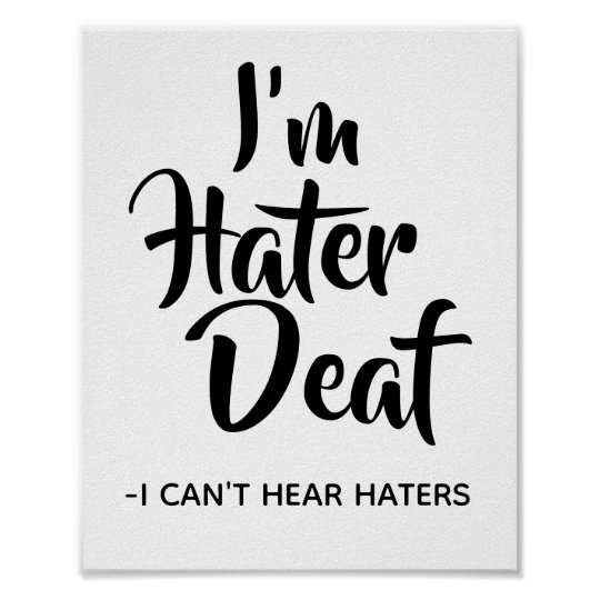 Funny, Sassy Hater Quote I\'m Hater Deaf Poster