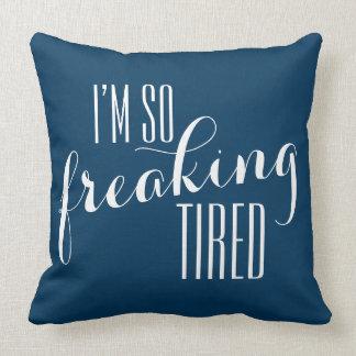 Funny Sayin: I'm so freaking tired Throw Pillow