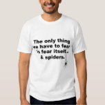 Funny saying about fear and spiders tee shirt
