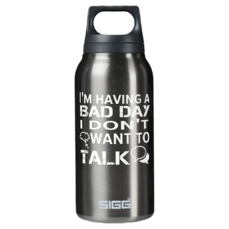 Funny Saying Having Bad Day Dont Want Talk Insulated Water Bottle