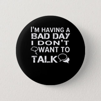 Funny Saying Having Bad Day Dont Want Talk Pinback Button