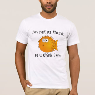 Funny saying - Not as thunk as u drink i am T-Shirt