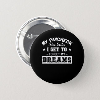 Funny Saying Paycheck Bribe I Forget Dreams Pinback Button