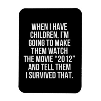 FUNNY SAYINGS 2012 MOVIE CHILDREN SURVIVE MAGNET