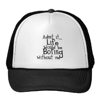 FUNNY SAYINGS ADMIT LIFE BORING WITHOUT ME COMMENT MESH HAT
