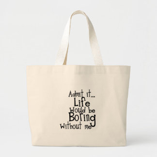 FUNNY SAYINGS ADMIT LIFE BORING WITHOUT ME COMMENT LARGE TOTE BAG