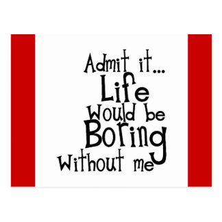 FUNNY SAYINGS ADMIT LIFE BORING WITHOUT ME COMMENT POSTCARD