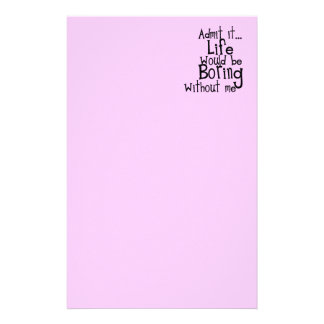 FUNNY SAYINGS ADMIT LIFE BORING WITHOUT ME COMMENT STATIONERY