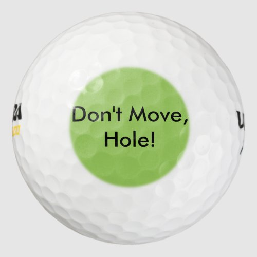 Funny Sayings Golf Balls -- Don't Move, Hole!