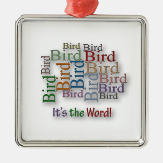 Funny Sayings Quote - Bird – it's the word Metal Ornament