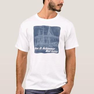 Funny Schooner Not Later T-Shirt
