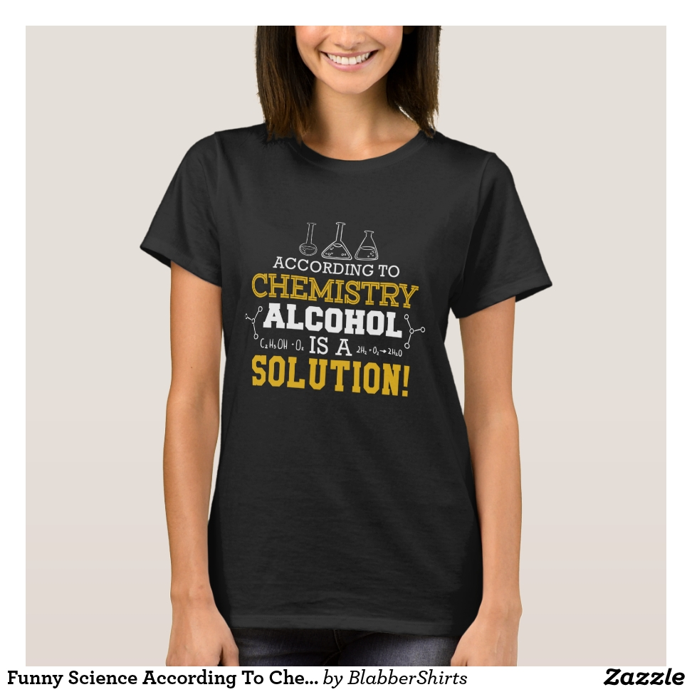 Funny Science According To Chemistry Alcohol Is A T-Shirt - Best Selling Long-Sleeve Street Fashion Shirt Designs