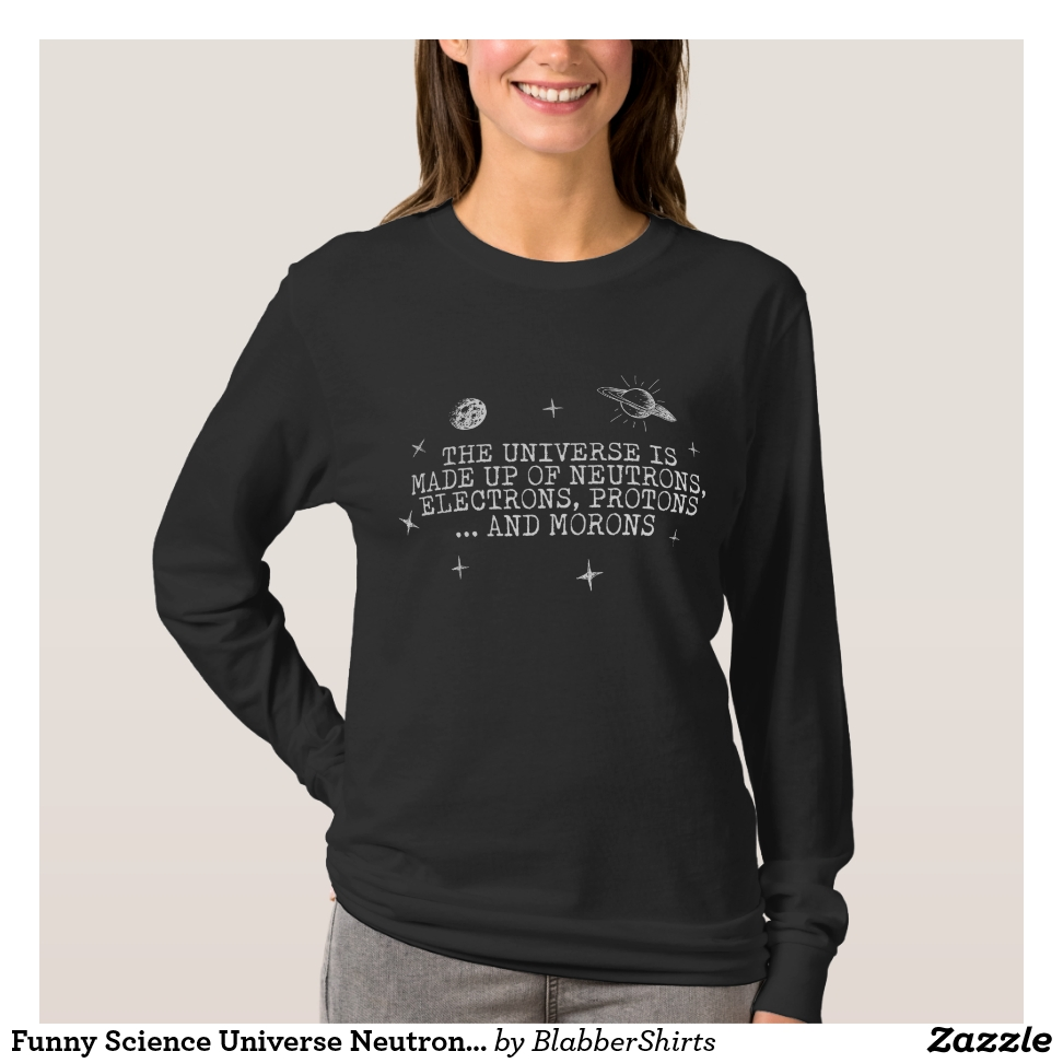 Funny Science Universe Neutrons Electrons Protons T-Shirt - Best Selling Long-Sleeve Street Fashion Shirt Designs