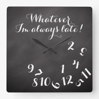 Funny Script ChalkBoard Whatever I'm Always Late! Square Wall Clock