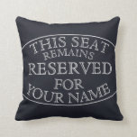 "Funny Seat Saver Reserved Edition Throw Pillow<br><div class=""desc"">A fun pillow for the seat saver of the family. Great for kids and family alike. Fully customizable to change text,  font,  add names,  or change background color and more. Enjoy.</div>"