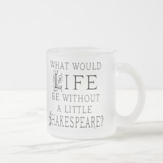 Funny Shakespeare Reading Quote 10 Oz Frosted Glass Coffee Mug