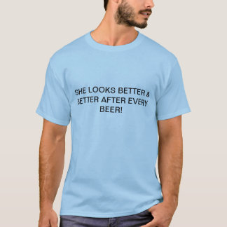Funny - She Looks Better & Better After Every Beer T-Shirt