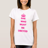 Funny she who must be obeyed text T-Shirt