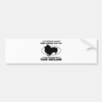 Funny shetland designs bumper sticker