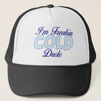 Funny Shirt, I'm Freakin Cold Dude Trucker Hat