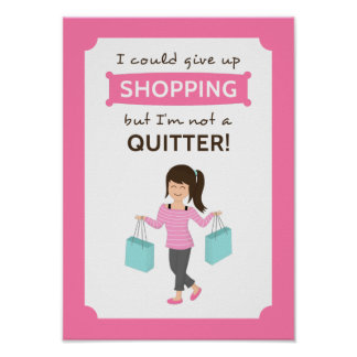 Funny Shopping Quote Not a Quitter For Her Posters