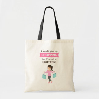 Funny Shopping Quote Not a Quitter For Her Tote Bag