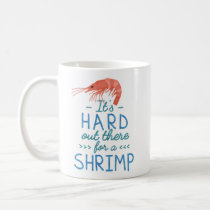 Funny Short People Hard Out There for a Shrimp Coffee Mug