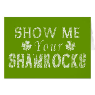 Funny Show Me Your Shamrocks Card
