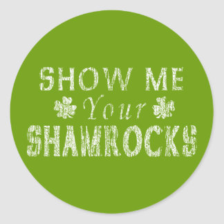 Funny Show Me Your Shamrocks Classic Round Sticker