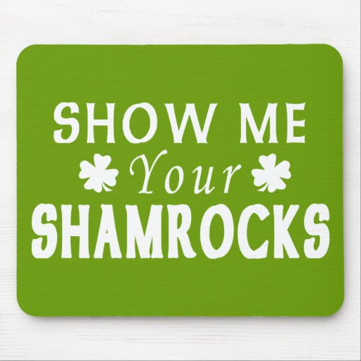 Funny Show Me Your Shamrocks Mouse Pad