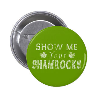 Funny Show Me Your Shamrocks Pinback Button