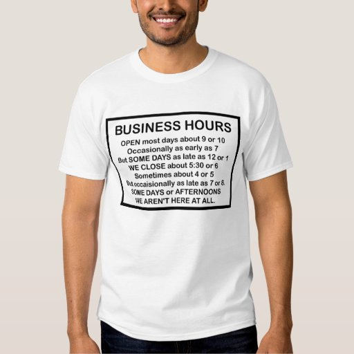 Funny sign business opening hours shirt zazzle for Make t shirts for your business