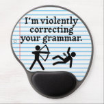 "Funny &quot;Silently Correcting Your Grammar&quot; Spoof Gel Mouse Pad<br><div class=""desc"">You&#39;ve probably seen the popular nerd phrase, &quot;I&#39;m silently correcting your grammar.&quot; This funny spoof design takes it to a new level. It says, &quot;I&#39;m violently correcting your grammar&quot; in a typewriter font and shows a stick figure shooting another stick figure with an arrow on a lined notebook background. Wear...</div>"