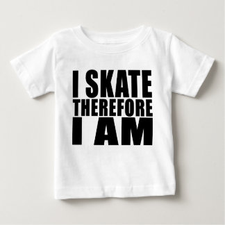 Funny Skaters Quotes Jokes I Skate Therefore I am Baby T-Shirt