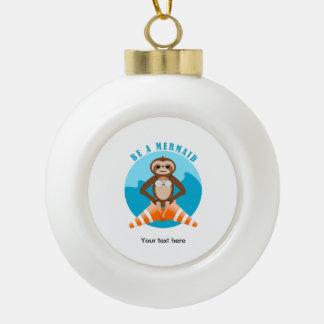 Funny Sloth Be a Mermaid Ceramic Ball Christmas Ornament