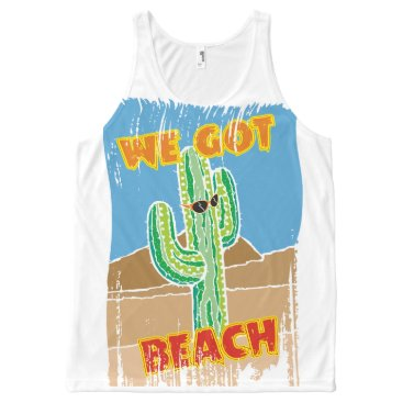 Funny southwestern desert cactus we got beach All-Over-Print tank top
